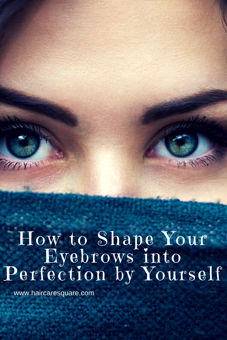How to Shape Your Eyebrows into Perfection by Yourself!