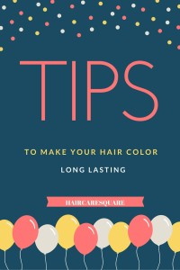 TIPS TO MAKE YOUR HAIR COLOR LAST
