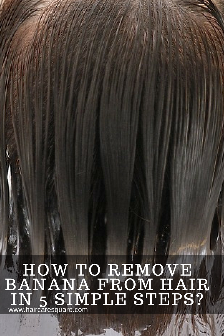 how to remove banana from hair